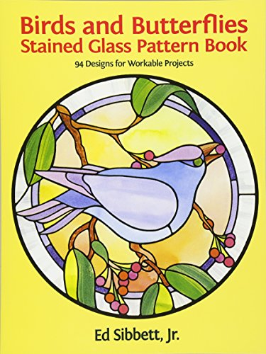 Birds and Butterflies Stained Glass Pattern Book By Ed Sibbett, Jr.