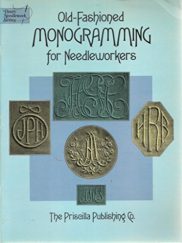 Old-fashioned Monogramming for Needleworkers By Priscilla Publishing Company