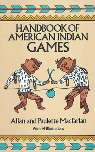Handbook of American Indian Games by Allen Macfarlan