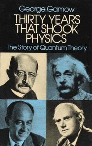 Thirty Years that Shook Physics: The Story of Quantum Theory By George Gamow