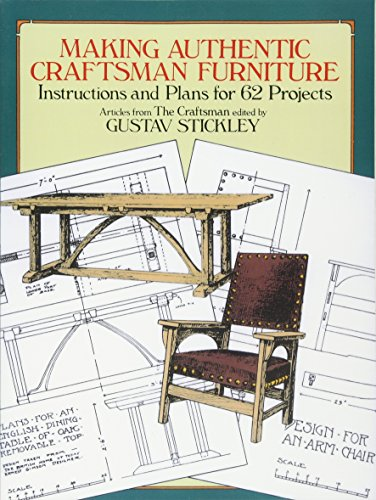 Making Authentic Craftsman Furniture: Instructions and Plans for 62 Projects by Gustav Stickley