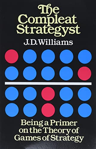 The Compleat Strategyst: Being a Primer on the Theory of Games Strategy (Dover Books on Mathematics) by John Davis Williams