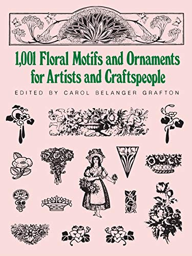 1001 Floral Motifs and Ornaments for Artists and Craftspeople By Edited by Carol Belanger Grafton