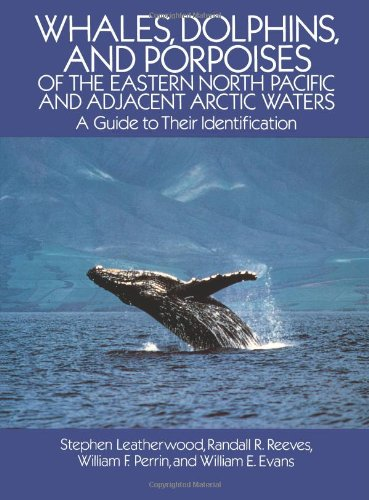Whales, Dolphins and Porpoises of the Eastern North Pacific and Adjacent Artic Waters By Stephen Leatherwood