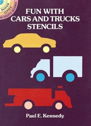 Fun with Cars and Trucks Stencils By Paul E. Kennedy