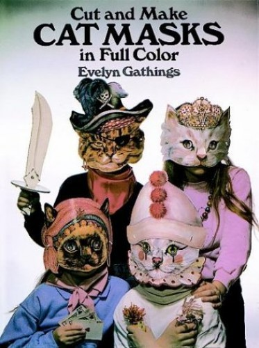 Cut and Make Cat Masks in Full Colour By Evelyn Gathings