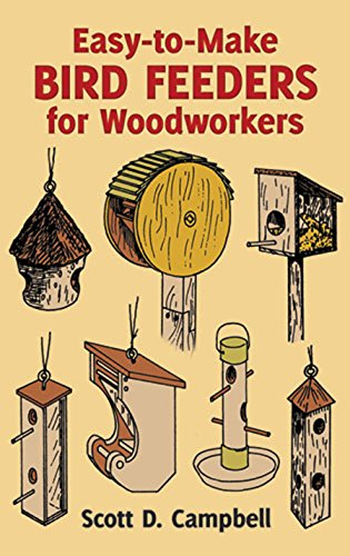 Easy-to-Make Bird Feeders for Woodworkers (Dover Woodworking) By Scott D. Campbell
