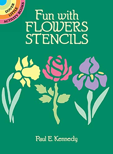 Fun with Flowers Stencils By Paul E. Kennedy