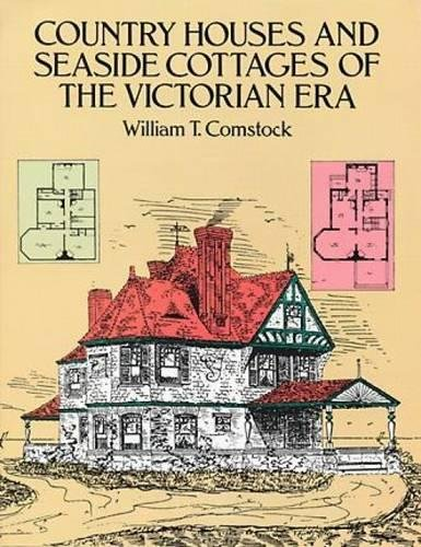 Country Houses and Seaside Cottages of the Victorian Era By William T. Comstock
