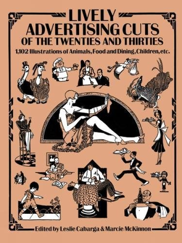 Lively Advertising Cuts of the Twenties and Thirties By Edited by Leslie Cabarga