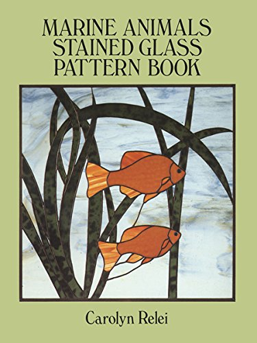 Marine Animals Stained Glass Pattern Book (Dover Stained Glass Instruction) by Carolyn Relei