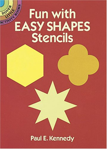 Fun with Easy Shapes Stencils By Paul E. Kennedy