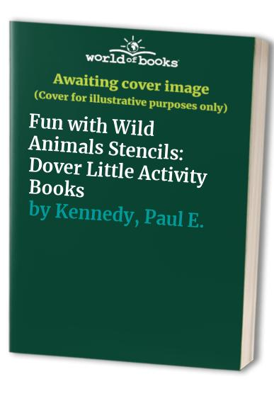 Fun with Wild Animals Stencils By Paul E. Kennedy