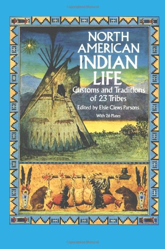 North American Indian Life By Edited by Elsie Clews Parsons