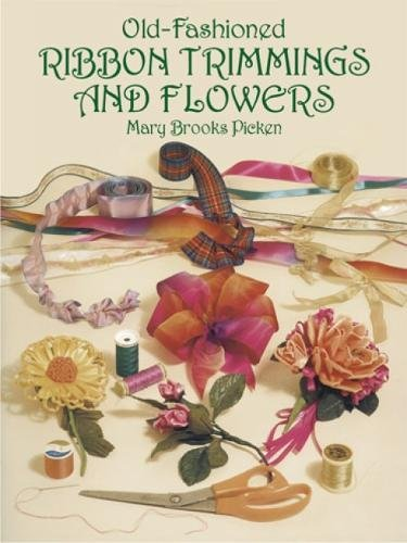 Old-Fashioned Ribbon Trimmings and Flowers by Mary Brooks Picken