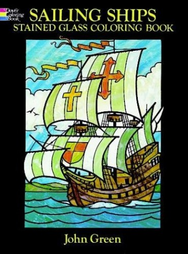 Sailing Ships Stained Glass Coloring Book By John Green