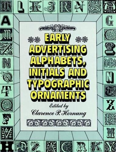 Early Advertising Alphabets, Initials and Typographic Ornaments By Edited by Clarence P. Hornung