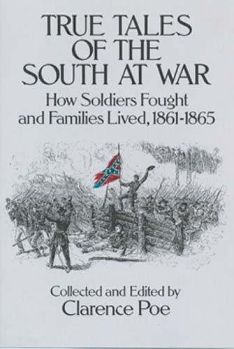 True Tales of the South at War By Edited by Clarence Poe