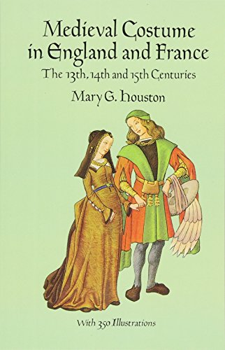 Medieval Costume in England and France: The 13th, 14th and 15th Centuries (Dover Fashion and Costumes) By Mary G. Houston