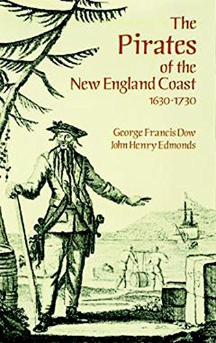 The Pirates of the New England Coast, 1630-1730 By George Francis Dow