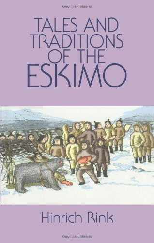 Tales and Traditions of the Eskimo By Henrik Rink