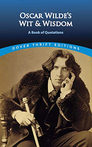 Oscar Wilde's Wit and Wisdom: A Book of Quotations (Dover Thrift Editions) By Oscar Wilde