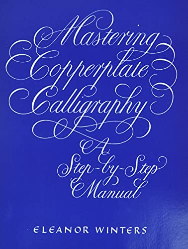 Mastering Copperplate Calligraphy (Lettering, Calligraphy, Typography) By Eleanor Winters
