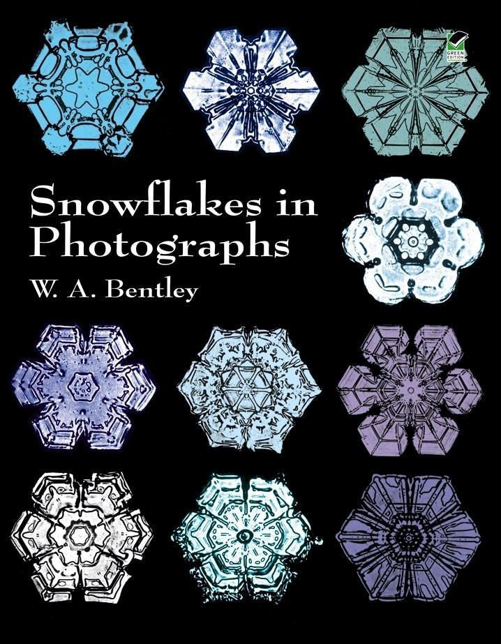 Snowflakes in Photographs By W. A. Bentley