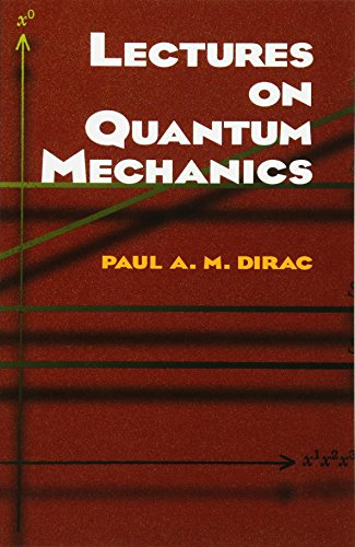 Lectures on Quantum Mechanics (Dover Books on Physics) By Paul A. M. Dirac