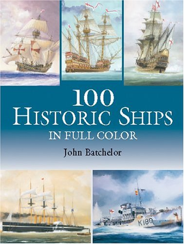 100 Historic Ships in Full Color (Dover Pictorial Archives) by John  Batchelor