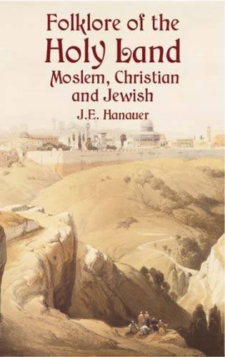 Folklore of the Holy Land By J.E. Hanauer