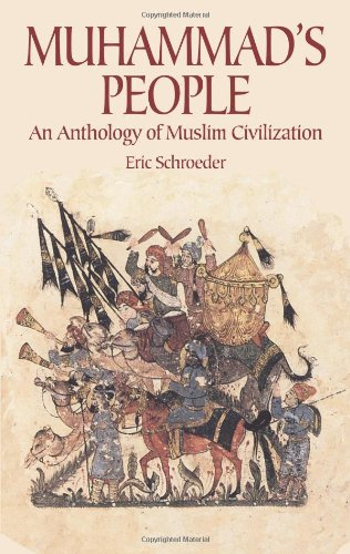Muhammad's People: An Anthology of Muslim Civilization by Eric Schroeder