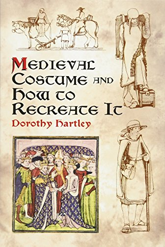 Medieval Costume and How to Recreate it By Dorothy Hartley