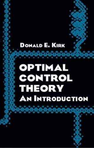 Optimal Control Theory: An Introduction by Donald E. Kirk