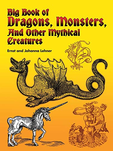 Big Book of Dragons, Monsters and Other Mythical Creatures By Ernst Lehner