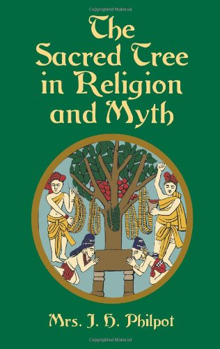 The Sacred Tree in Religion and Myth By J.H. Philpot