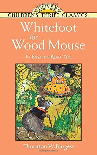 Whitefoot the Wood Mouse By Thornton W Burgess