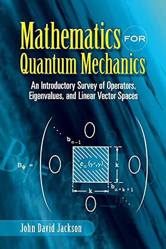 Mathematics for Quantum Mechanics: An Introductory Survey of Operators, Eigenvalues, and Linear Vector Spaces (Dover Books on Mathematics) By John David Jackson