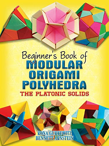 Beginner's Book of Modular Origami Polyhedra: The Platonic Solids (Dover Origami Papercraft) By Rona Gurkewitz