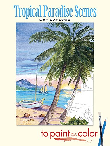 Tropical Paradise Scenes to Paint or Color By Dot Barlowe
