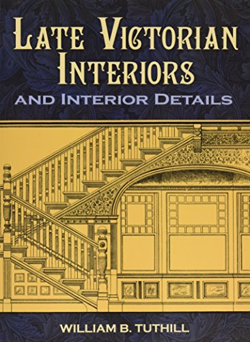 Late Victorian Interiors and Interior Details By William B. Tuthill