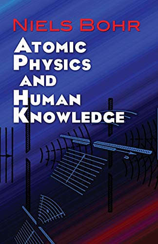 Atomic Physics and Human Knowledge (Dover Books on Physics) By Niels Bohr