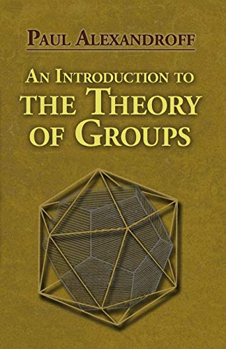 An Introduction to the Theory of Groups (Dover Books on Mathematics) By Paul S. Alexandroff