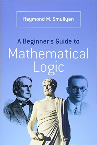 A Beginner's Guide to Mathematical Logic (Dover Books on Mathematics) By Raymond Smullyan