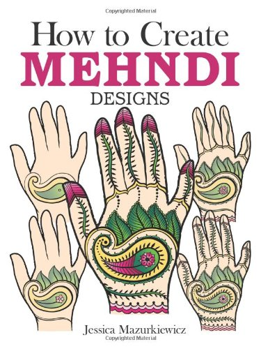 How to Create Mehndi Designs (Dover Fun and Games for Children) By Jessica Mazurkiewicz