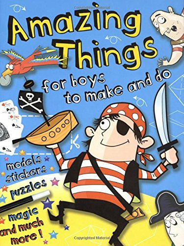 Amazing Things for Boys to Make and Do By Illustrated by John Kelly