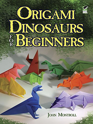 Origami Dinosaurs for Beginners (Dover Origami Papercraft) By John Montroll