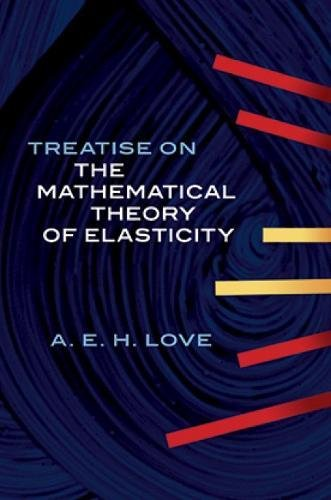 A Treatise on the Mathematical Theory of Elasticity (Dover Books on Engineering) By A. E. H. Love