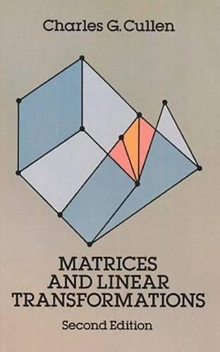 Matrices and Linear Transformations By Charles G. Cullen