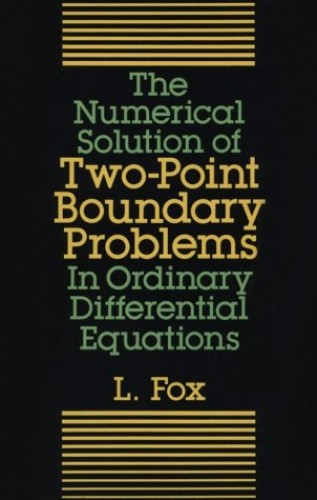 The Numerical Solution of Two-point Boundary Problems in Ordinary Differential Equations By L. Fox